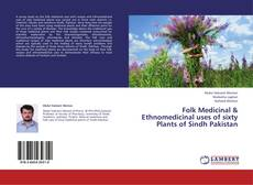 Folk Medicinal & Ethnomedicinal uses of sixty Plants of Sindh Pakistan的封面