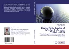 Bookcover of Elastic / Plastic Buckling of Spherical Shells under Various Loading