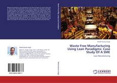 Waste Free Manufacturing Using Lean Paradigms: Case Study Of A SME kitap kapağı