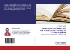 Bookcover of Some Nonlinear Effect On The Motion And Stability Of Satellite System
