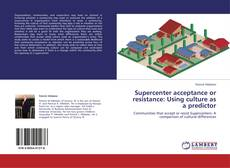 Bookcover of Supercenter acceptance or resistance: Using culture as a predictor