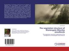 The vegetation structure of Kitulangalo Miombo woodlands kitap kapağı