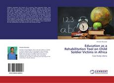 Bookcover of Education as a Rehabilitation Tool on Child Soldier Victims in Africa
