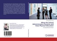 Portada del libro de What the School Administrators Perceive and View Physical Education