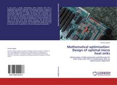 Bookcover of Mathematical optimisation: Design of optimal micro heat sinks