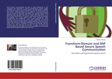 Bookcover of Transform-Domain and DSP Based Secure Speech Communication