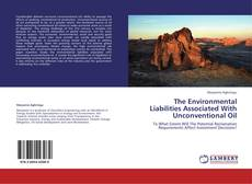 The Environmental Liabilities Associated With Unconventional Oil kitap kapağı