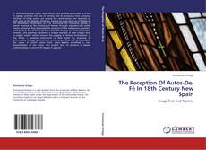 Bookcover of The Reception Of Autos-De-Fé In 18th Century New Spain