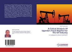 Bookcover of A Critical Analysis Of Uganda's Fiscal Regime For The Oil Industry