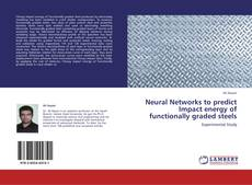 Обложка Neural Networks to predict Impact energy of functionally graded steels