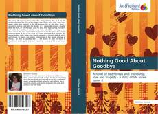 Bookcover of Nothing Good About Goodbye