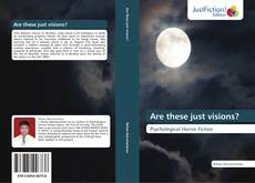 Bookcover of Are these just visions?