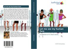 Bookcover of Let me see my human face