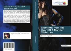 Bookcover of Moments: From The Heart Of A Monster With Love