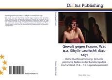 Gewalt gegen Frauen. Was u.a. Sibylle Laurischk dazu sagt kitap kapağı