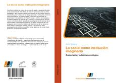 Bookcover of Lo social como institución imaginaria