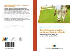 Bookcover of Desmitificando la vejez… hacia una libertad situada