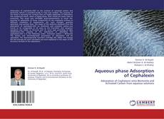 Bookcover of Aqueous phase Adsorption of Cephalexin