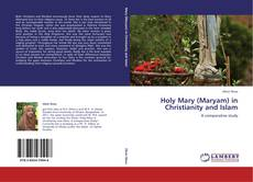 Bookcover of Holy Mary (Maryam) in Christianity and Islam
