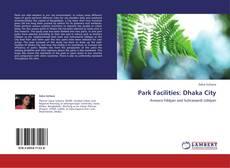 Bookcover of Park Facilities: Dhaka City