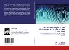 Portada del libro de Probing Changes at the Lipid-Water Interface via Xe-129 NMR