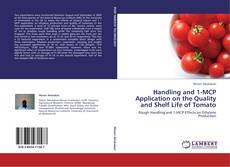 Bookcover of Handling and 1-MCP Application on the Quality and Shelf Life of Tomato