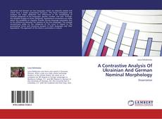 Bookcover of A Contrastive Analysis Of Ukrainian And German Nominal Morphology