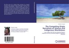 Bookcover of The Competing Origin Narratives of Science and Indigenous Worldviews