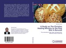 Buchcover von A Study on The Christian Healing Ministry to the Post War in Burundi