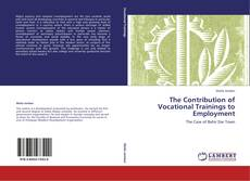 Bookcover of The Contribution of Vocational Trainings to Employment