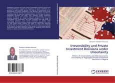 Bookcover of Irreversibility and Private Investment Decisions under Uncertainty