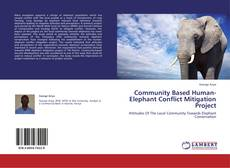 Bookcover of Community Based Human-Elephant Conflict Mitigation Project