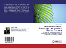 Bookcover of Telecommunication, Employment Rate and the Nigerian Economy