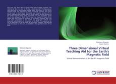 Bookcover of Three Dimensional Virtual Teaching Aid for the Earth's Magnetic Field