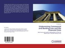 Couverture de Undermining Commercial and Banking Law and the Financial Crisis