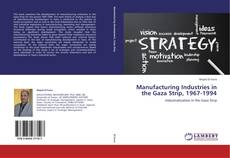 Couverture de Manufacturing Industries in the Gaza Strip, 1967-1994