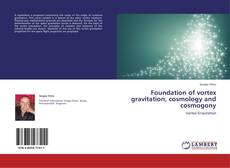 Capa do livro de Foundation of vortex gravitation, cosmology and cosmogony