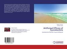 Bookcover of Antifungal Efficacy of Cyanobacteria