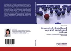 Bookcover of Responsive hydrogel-based core-shell particles and coatings