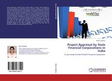 Bookcover of Project Appraisal by State Financial Corporations in India