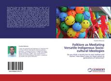 Bookcover of Folklore as Mediating Versatile Indigenous Socio-cultural Ideologies