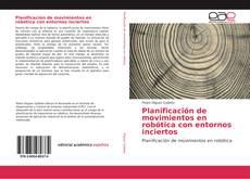 Bookcover of Planificación de movimientos en robótica con entornos inciertos