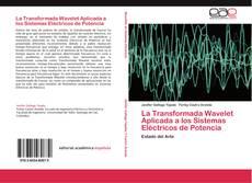 Bookcover of La Transformada Wavelet Aplicada a los Sistemas Eléctricos de Potencia