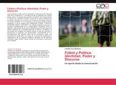 Bookcover of Fútbol y Política: Identidad, Poder y Discurso