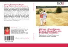 Bookcover of Género y Conciliación: Estudio Etnográfico con Docentes Mexicanos