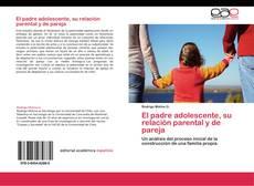 Bookcover of El padre adolescente, su relación parental y de pareja