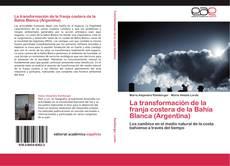 Bookcover of La transformación de la franja costera de la Bahía Blanca (Argentina)