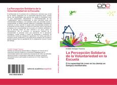 Portada del libro de La Percepción Solidaria de la Voluntariedad en la Escuela