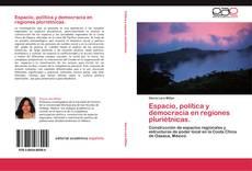 Bookcover of Espacio, política y democracia en regiones pluriétnicas.