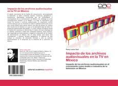 Copertina di Impacto de los archivos audiovisuales en la TV en México